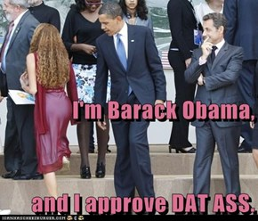 I'm Barack Obama, and I approve DAT ASS.