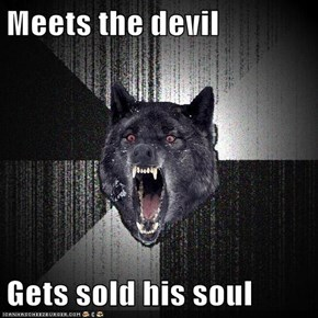 Meets the devil  Gets sold his soul