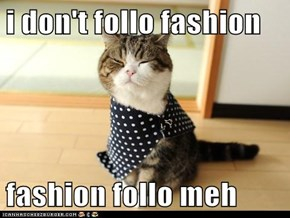 i don't follo fashion