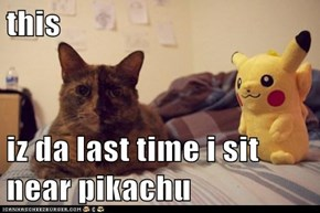 this  iz da last time i sit near pikachu