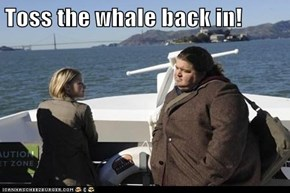Toss the whale back in!