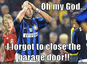 Oh my God...  I forgot to close the garage door!!