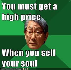You must get a high price  When you sell your soul