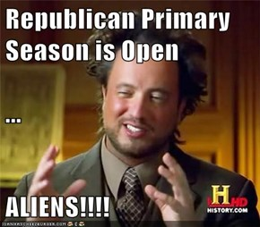 Republican Primary Season is Open ... ALIENS!!!!