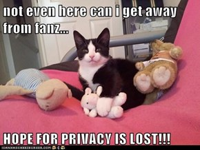 not even here can i get away from fanz...  HOPE FOR PRIVACY IS LOST!!!