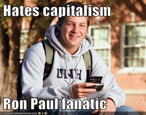 Hates capitalism  Ron Paul fanatic