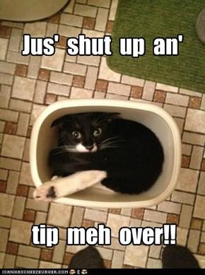 Jus'  shut  up  an'