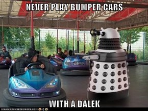 NEVER PLAY BUMPER CARS  WITH A DALEK