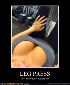 LEG PRESS Must not work, her legs are tiny!