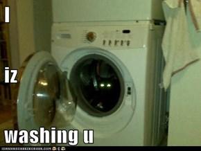 I iz washing u