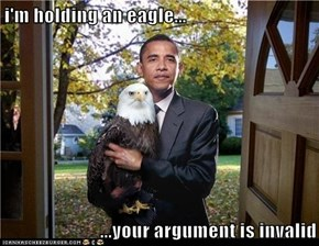 i'm holding an eagle...  ...your argument is invalid