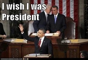I wish I was    President