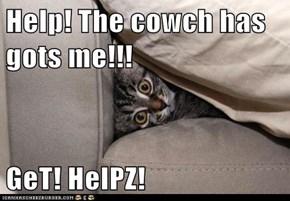 Help! The cowch has gots me!!!  GeT! HelPZ!