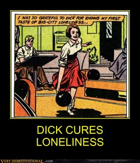 DICK CURES LONELINESS