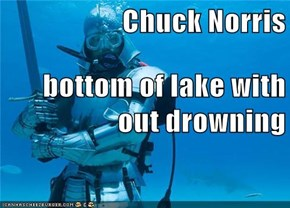 Chuck Norris  bottom of lake with out drowning