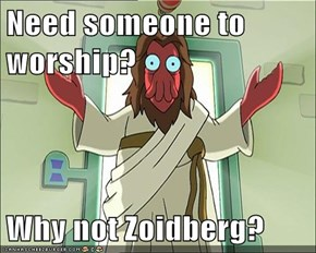 Need someone to worship?  Why not Zoidberg?