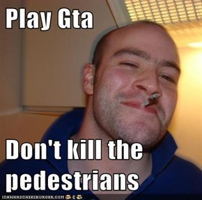 Play Gta  Don't kill the pedestrians