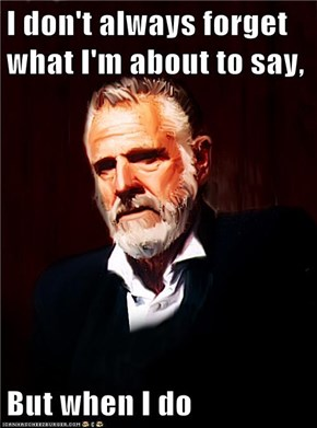 I don't always forget what I'm about to say,   But when I do