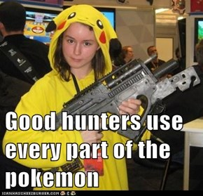 Good hunters use every part of the pokemon