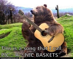 """This is a song that I call, """" PIC - A - NIC BASKETS"""""""