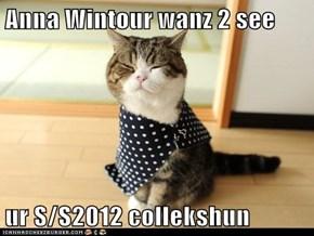 Anna Wintour wanz 2 see  ur S/S2012 collekshun