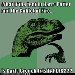 What if the tent in Harry Potter and the Goblet of Fire...  Is Barty Crouch Jr.'s TARDIS???