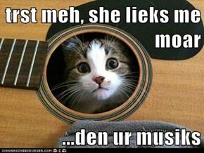 trst meh, she lieks me moar  ...den ur musiks