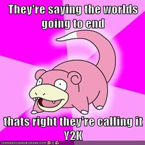 They're saying the worlds going to end  thats right they're calling it Y2K