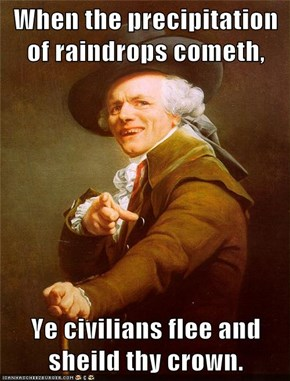 When the precipitation of raindrops cometh,  Ye civilians flee and sheild thy crown.