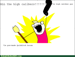 ALL the High Calibers!!!