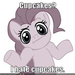 Cupcakes?  I hate cupcakes.