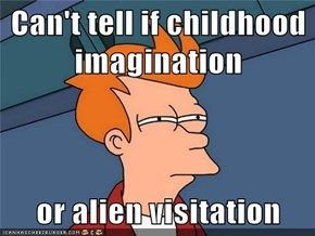 Can't tell if childhood imagination  or alien visitation