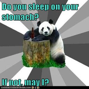 Do you sleep on your stomach?  If not, may I?