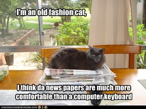 I'm an old fashion cat,