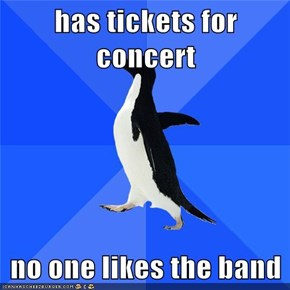 has tickets for concert  no one likes the band