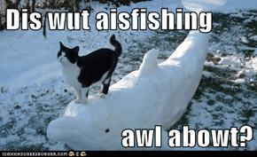 Dis wut aisfishing  awl abowt?