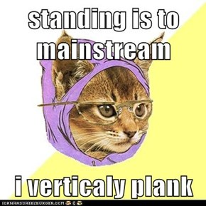 Hipster Kitty: But What If I Told You Planking Was Mainstream?