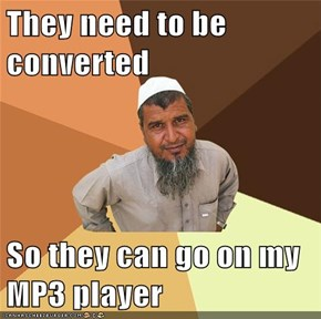 They need to be converted  So they can go on my MP3 player