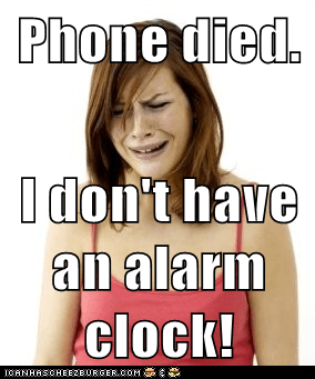 Phone died.  I don't have an alarm clock!