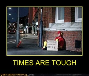 TIMES ARE TOUGH
