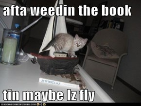 afta weedin the book  tin maybe Iz fly
