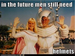 in the future men still need  helmets