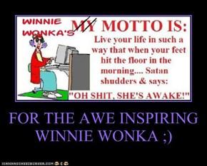 FOR THE AWE INSPIRING WINNIE WONKA ;)