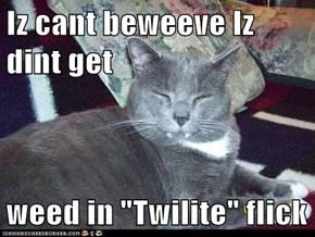 """Iz cant beweeve Iz dint get  weed in """"Twilite"""" flick"""