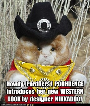 Nikka-Duds and Poohdence introduce:  The Western Look!