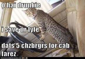 o hai drunkie i save ur lyfe dats 5 chzbrgrs for cab farez