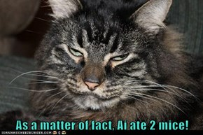 As a matter of fact, Ai ate 2 mice!