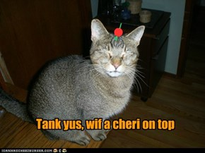 Tank yus, wif a cheri on top