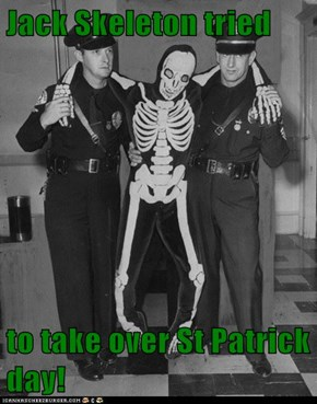 Jack Skeleton tried  to take over St Patrick day!