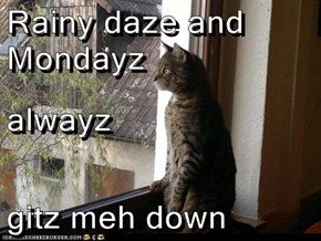 Rainy daze and Mondayz alwayz         gitz meh down